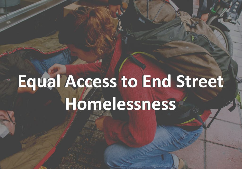 Equal Access to End Street Homelessness